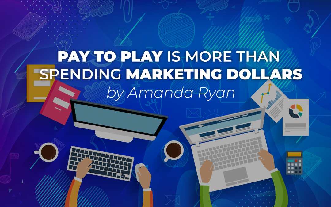 Pay to Play is More Than Spending Marketing Dollars